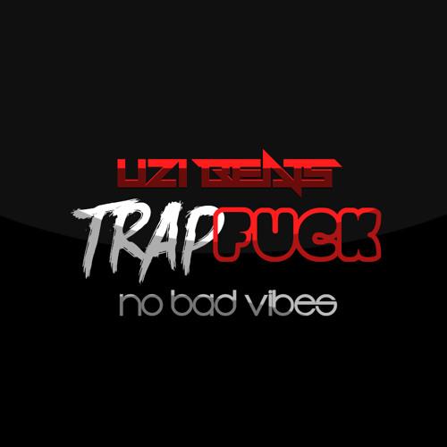 No Bad Vibes [TrapFuck Instrumental] - (Prod By UZI BEATS)