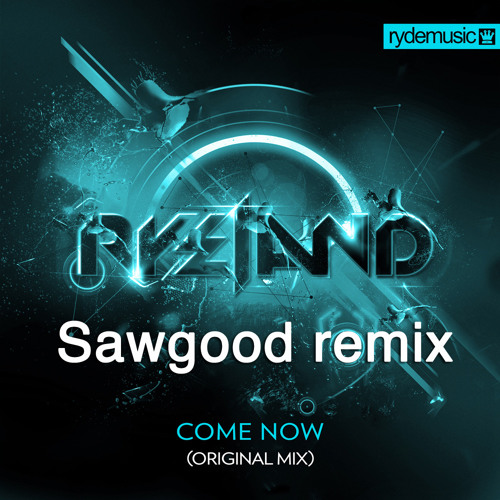 Ryeland - Come Now (Sawgood remix) Free Download