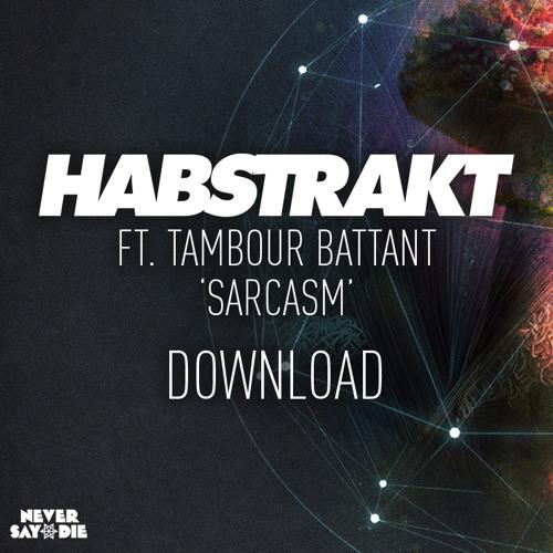 Habstrakt x Tambour Battant - Sarcasm (Never Say Die)