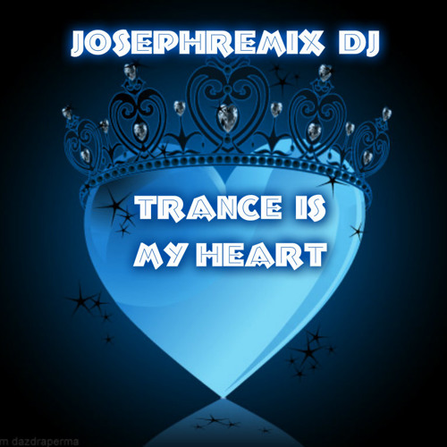 JosephRemix Dj - Trance Is My Heart  (Promo Version)