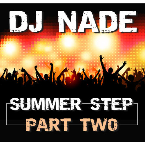 DJ NADE - SUMMER STEP PT. 2 (MIX 67) Free Download