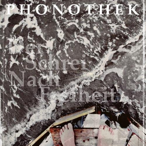 Phonothek - Der Schrei Nach Freiheit (Original Mix)