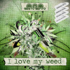 I Love My Weed [FREE DOWNLOAD!!!]