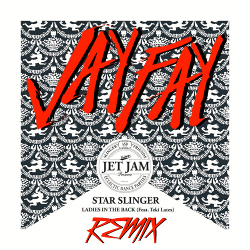 Star Slinger ft Teki Latex - Ladies in the Back (Jay Fay Remix) [FREE DOWNLOAD]