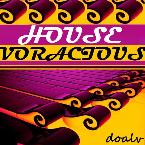 HOUSE VORACIOUS [How Eager 4 Non-Commercial House R U? ~ June 2K13]