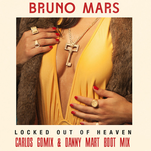 Bruno Mars - Locked Out Of Heaven (Carlos Gomix & Danny Mart Boot Mix) FREE DOWNLOAD!