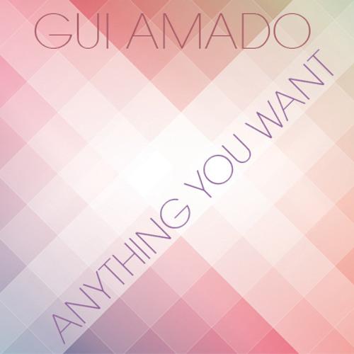 Gui Amado - Anything You Want (Original Mix)