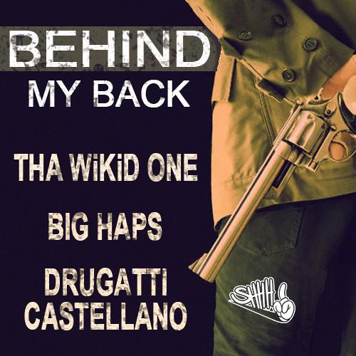 BEHIND MY BACK - TEAM AMG/SHHHGANG INC (THA WIKID ONE & DRUGATTI CASTELLANO)FT. BIG HAPS-ASH MUSIC