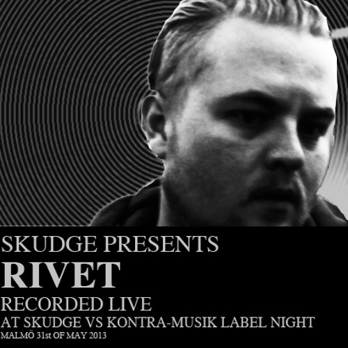 RIVET @ SKUDGE vs KONTRA MUSIK Label Night | 31st of may 2013