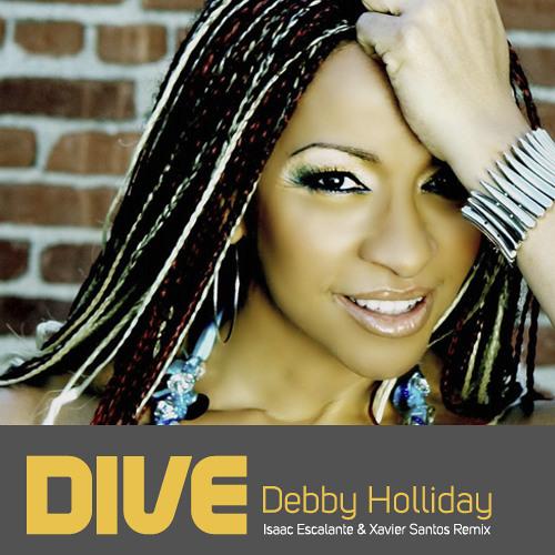 Debby Holliday - Dive 2013 (Isaac Escalante & Xavier Santos Remix) [OUT NOW]