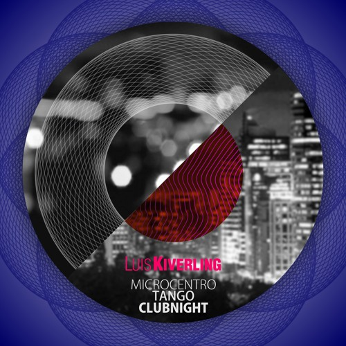 "Microcentro Tango ClubNight - part 1- Luis Kiverling (Original Mix) ""Release Beatport: 20-09-2013"""