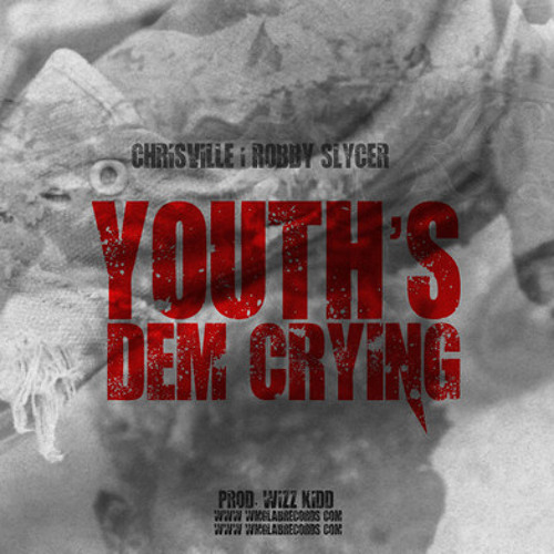 Youth's Dem Crying - ChrisVille feat Robby Slycer (2013 WMG Lab Records)
