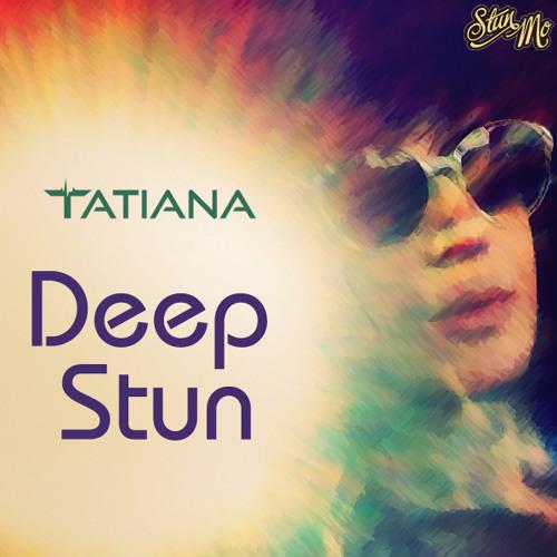 Deep Stun - DJ Tatiana