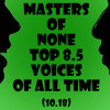 MoN 10.18: Top 8.5 Voices Of All Time