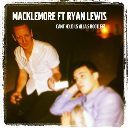 Macklemore ft. Ryan Lewis - Cant hold us (Ilja S bootleg)
