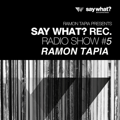 Say What? Podcast 005 with Ramon Tapia