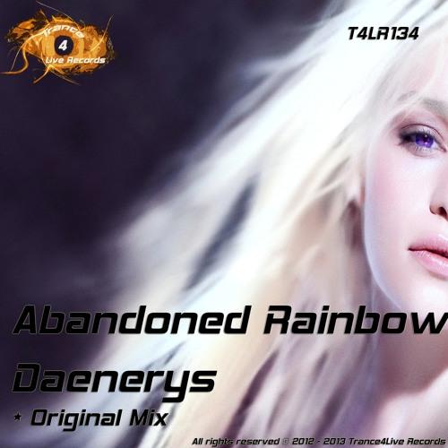 T4LR134 : Abandoned Rainbow - Daenerys (Original Mix)