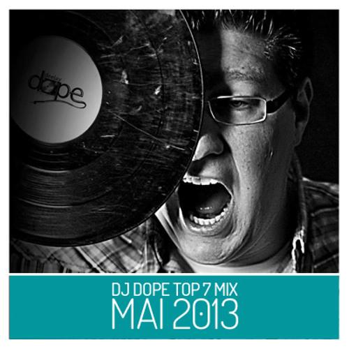 DJ DOPE TOP 7 // MAI // 2013