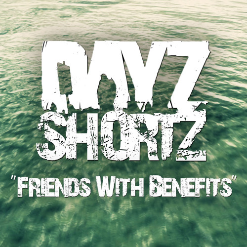 "DayZ ShortZ - ""Friends With Benefits"" (Musical Score)"