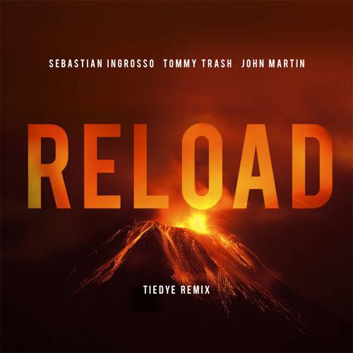 Reload (Tiedye Remix) - Sebastian Ingrosso - Tommy Trash - John Martin