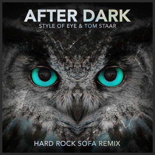 Style Of Eye & Tom Staar - After Dark (Hard Rock Sofa Remix) [Out now]