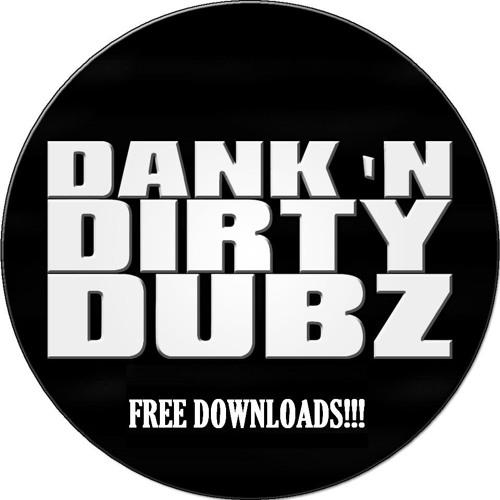 DANK 'N' DIRTY DUBZ FREE DOWNLOADS!!!