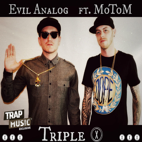 Triple X by Evil Analog ft. MoTom - TrapMusic.NET Exclusive