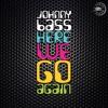 Johnny Bass - Here We Go Again (Original Mix)