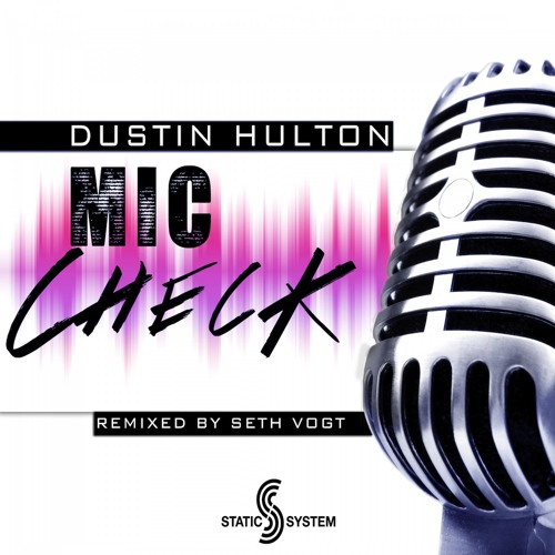 Dustin Hulton - Mic Check (Seth Vogt Remix) - Out now!