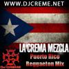 Dj Creme Puerto Rico Reggaeton Mix (Download at djcreme.net)