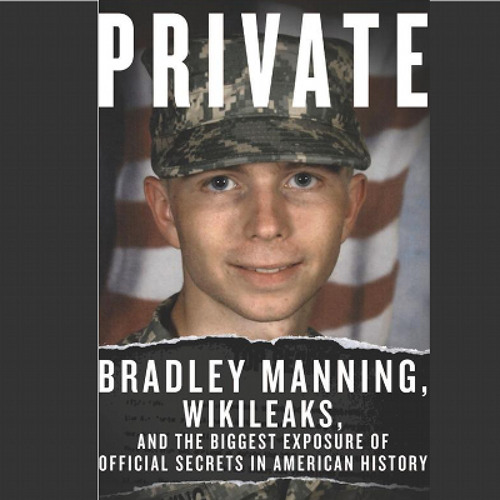 Private: Bradley Manning, WikiLeaks... by Denver Nicks, narrated by Rob Granniss