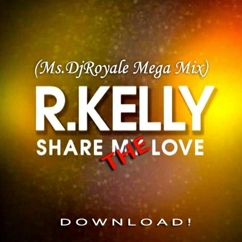 Share The Love (Ms.DjRoyale Mega Mix)