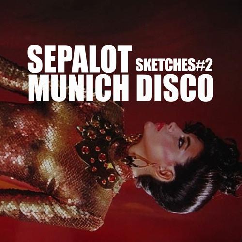 SEPALOT Sketches#2 Munich Disco