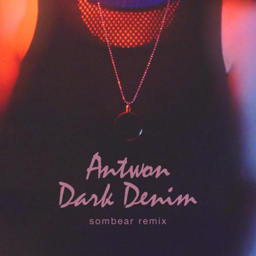 Antwon - Dark Denim (Sombear Remix)