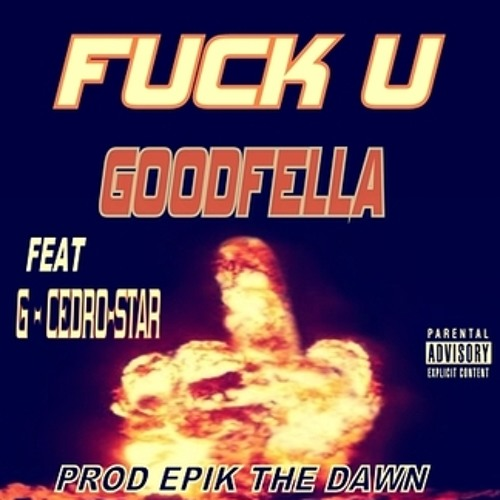 FUCK U - GOODFELLA FEAT G & CEDRO-STAR PROD EPIK THE DAWN