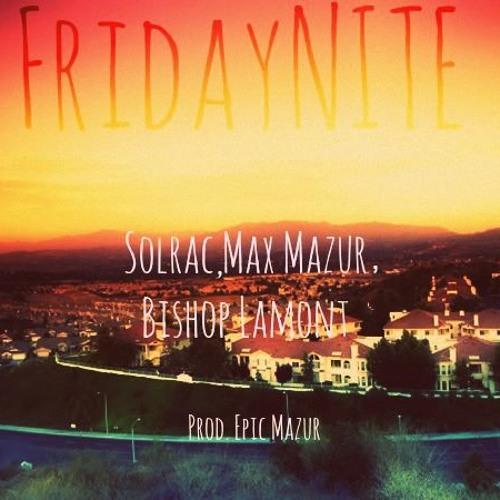 FridayNite - Maxymaze & Solrac Featuring Bishop Lamont.
