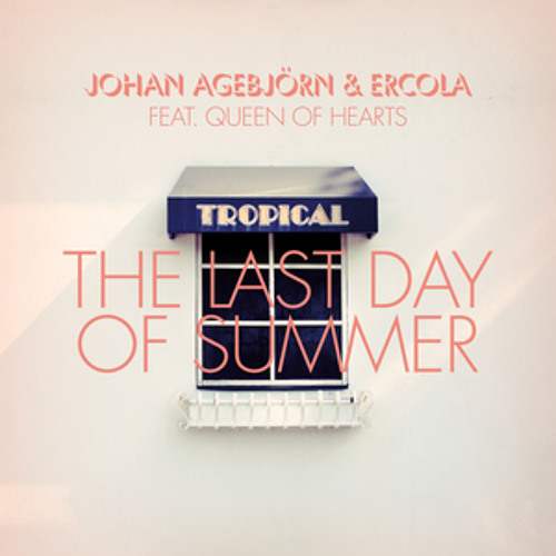 "Johan Agebjörn & Ercola feat. Queen Of Hearts ""Last Day of Summer"" (Le Matos Remix)"