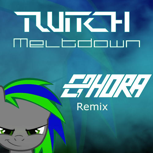 Meltdown by Twitch (Ephora Remix)
