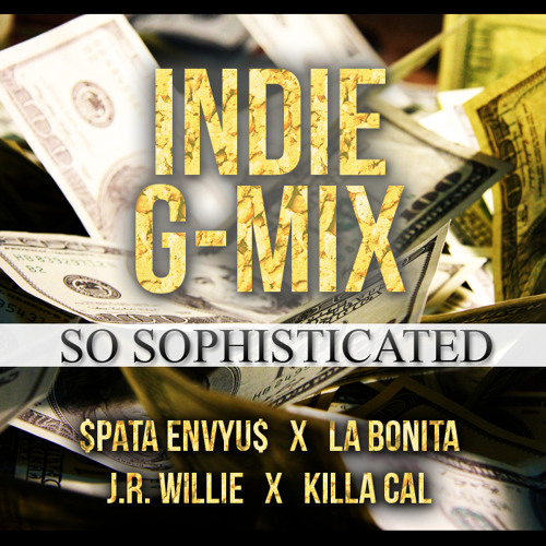 So Sophisticated (Indie G-Mix f. La Bonita, J.R. Willie & Killa Cal)