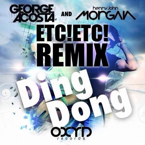 George Acosta & Henry John Morgan - Ding Dong (ETC!ETC! Remix) {SOON}