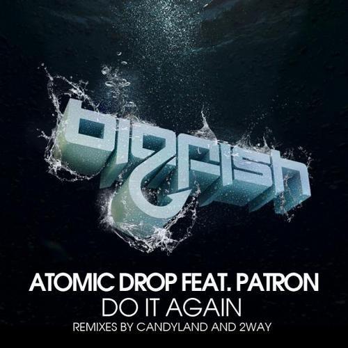 Atomic Drop feat. Patron - Do It Again (2way Remix)