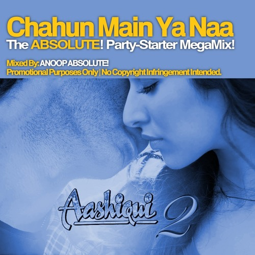 Anoop Absolute! Feat. Various. - Chahun Main Ya Naa (The ABSOLUTE! Party-Starter Megamix!)