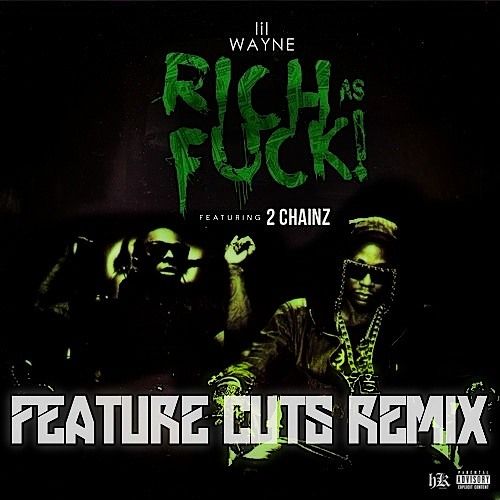 Lil Wayne - Rich as Fuck feat. 2 Chainz (Feature Cuts Remix)