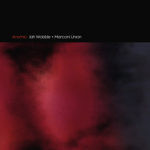 Jah Wobble & Marconi Union - Anomic (Sampler)