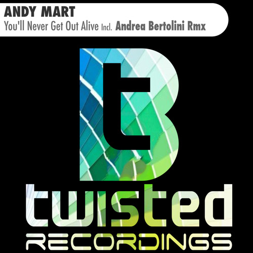 Andy Mart - You'll Never Get Out Alive (Original Mix) [Btwisted]