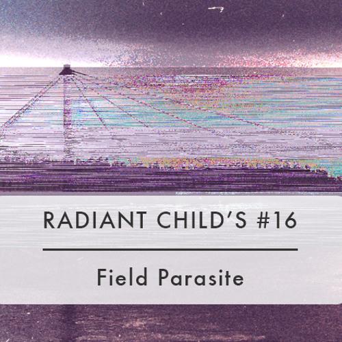 Radiant Child's #16 - Field Parasite