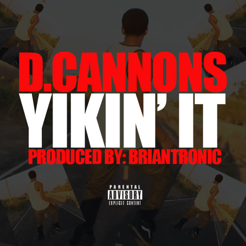 D. Cannons - Yikin' It (prod. BrianTronic)