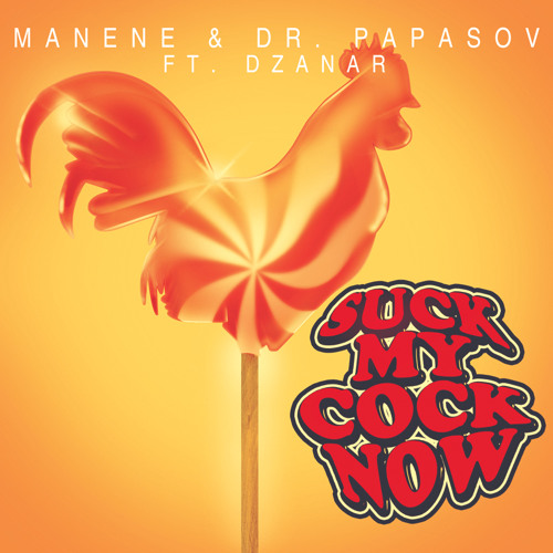 Manene & Dr Papasov ft. Dzanar - Suck My Cock Now (PREVIEW)