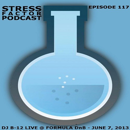 Stress Factor Podcast 117 - DJ B-12 Live @ Formula DnB, Charlotte, NC, USA - June 7, 2013