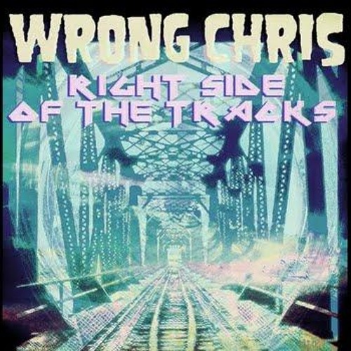 Wrong Chris - Right Side Of The Tracks